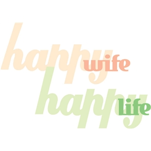 happy wife happy life phrase