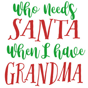 who needs santa have grandma