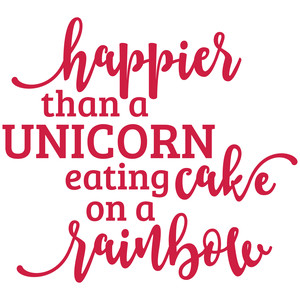 happier than a unicorn eating cake on a rainbow