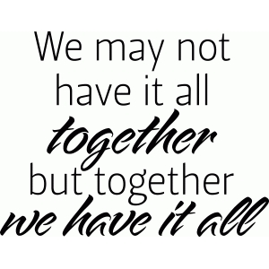 'together we have it all' vinyl word art
