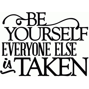 be yourself everyone else is taken - vinyl phrase