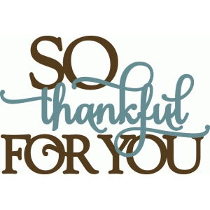 so thankful for you - layered phrase
