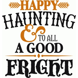 happy haunting to all a good fright - phrase
