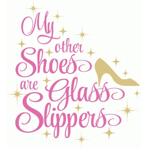 my other shoes are glass slippers title
