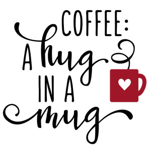 coffee: a hug in a mug