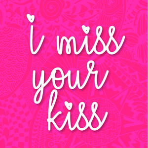 i miss your kiss