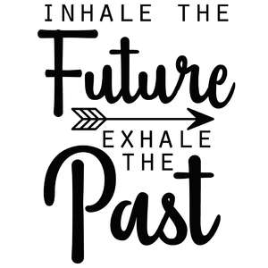 inhale the future exhale the past arrow quote