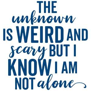 the unknown is weird and scary