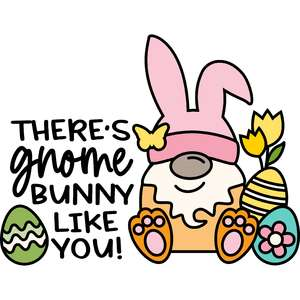 there's gnome bunny like you!