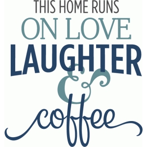 this home runs on love & coffee phrase