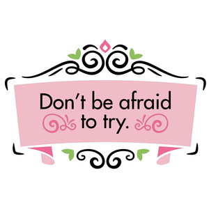 don't be afraid to try quote