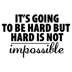 it's going to be hard but not impossible quote