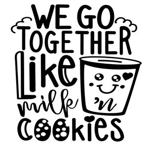 we go together like milk n cookies