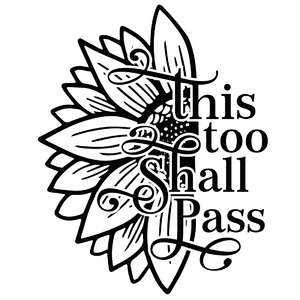 this too shall pass sunflower quote