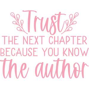 trust the next chapter because you know author