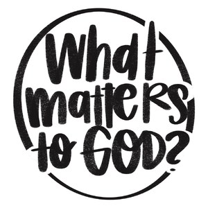 what matters to god?
