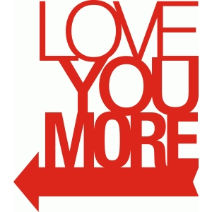 'love you more' phrase
