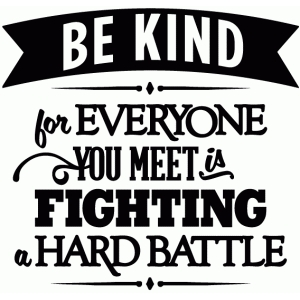 be kind for everyone is fighting a hard battle - vinyl phrase