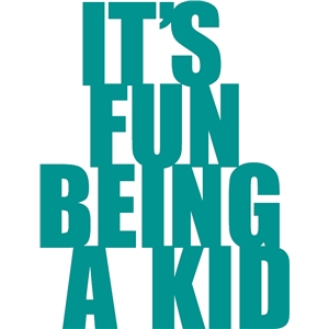 phrase: it's fun being a kid