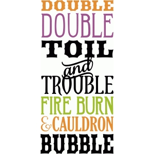 'double double toil & trouble' halloween spell phrase