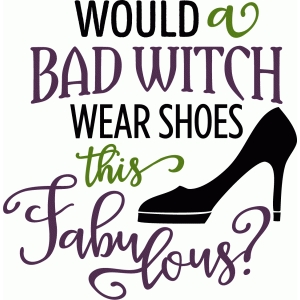 would bad witch wear fabulous shoes phrase