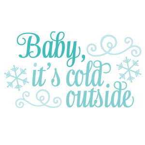 baby it's cold outside quote