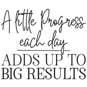 a little progress each day adds up to big results