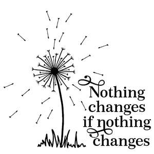 nothing changes if nothing changes dandelion