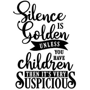 silence golden unless children