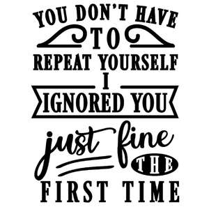 don't repeat ignored you first time