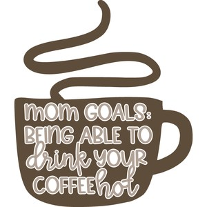 mom goals: being able to drink your coffee hot