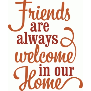 'friends are always welcome in our home' vinyl phrase