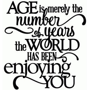 age - world enjoying you birthday - vinyl phrase