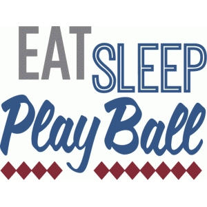eat sleep play ball