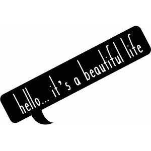 hello...it's a beautiful life