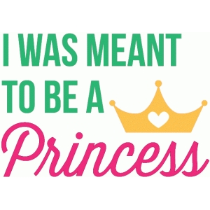 meant to be a princess
