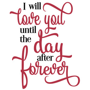 love you until day after forever