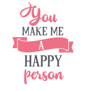 you make me a happy person