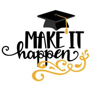 make it happen graduation phrase
