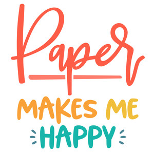 paper makes me happy
