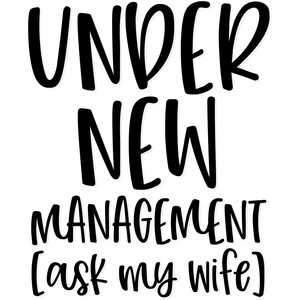 under new management (ask my wife)