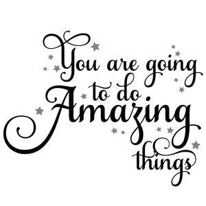 you are going to do amazing things quote