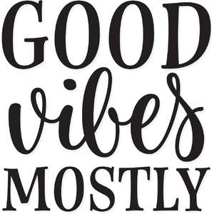 good vibes mostly