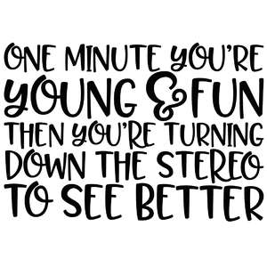one minute you're young & fun funny quote