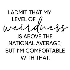 i admit that my level of weirdness phrase
