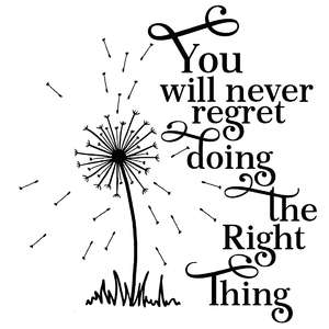you will never regret doing the right thing dandelion quote