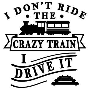 I don't ride crazy train I drive it