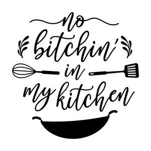 no bitchin in my kitchen