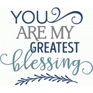 you are my greatest blessing phrase