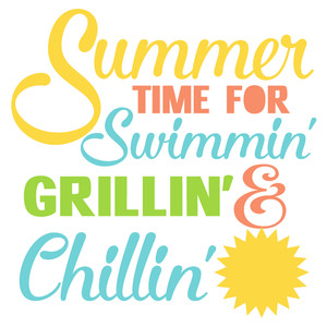 summer time - swimming grillin & chillin